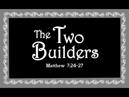 THE PARABLES OF JESUS 2 - TWO BUILDERS