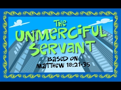 THE PARABLES OF JESUS 3 - THE UNMERCIFUL SERVANT