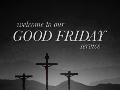 GOOD FRIDAY WELCOME