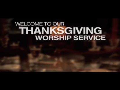 WELCOME TO OUR THANKSGIVING SERVICE