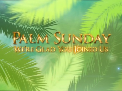 PALM SUNDAY BRANCHES WELCOME