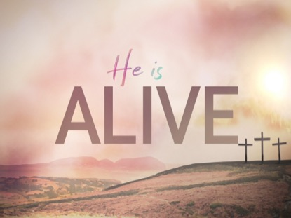 RESURRECTION SUNDAY, ALIVE