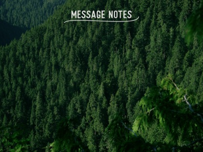 MOUNTAIN PINES MESSAGE NOTES