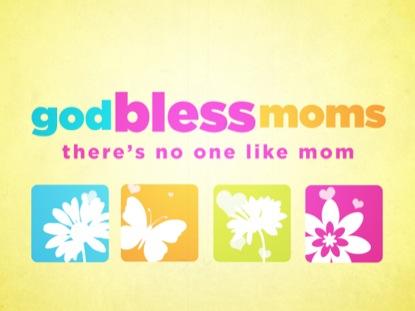 GOD BLESS MOMS