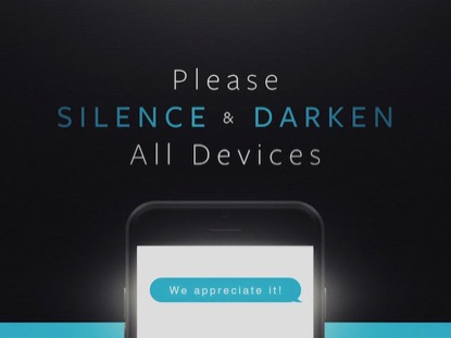 PLEASE SILENCE AND DARKEN ALL DEVICES