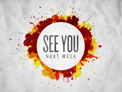 SPLATTER SEE YOU NEXT WEEK
