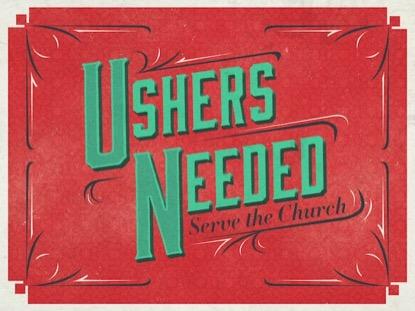 USHERS NEEDED