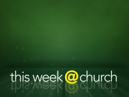 THIS WEEK AT CHURCH