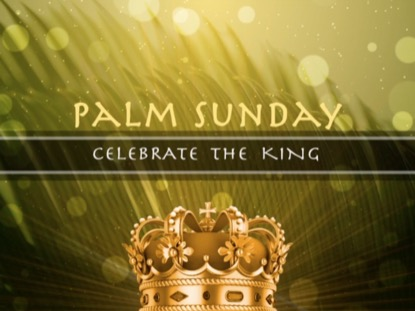 CELEBRATE THE KING PALM SUNDAY