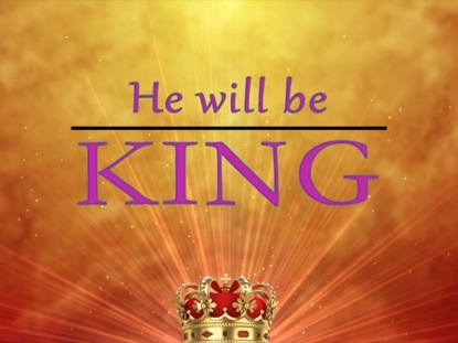 HE WILL BE KING