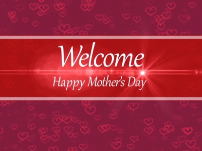 MOTHER'S DAY WELCOME MOTION