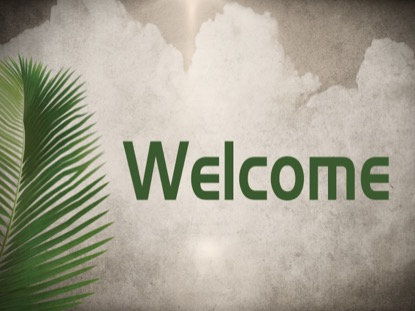 PALM SUNDAY WELCOME