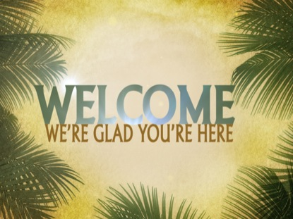 PALM SUNDAY WELCOME LOOP