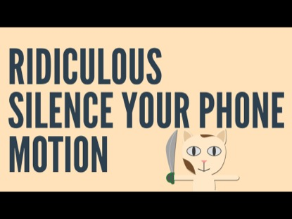RIDICULOUS SILENCE YOUR PHONE MOTION