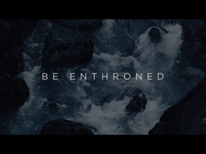 BE ENTHRONED