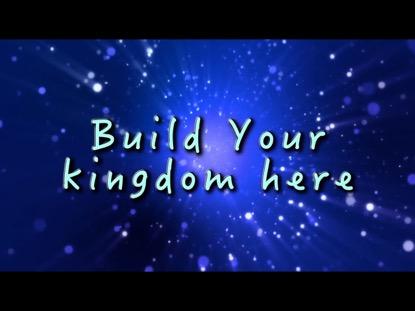 BUILD YOUR KINGDOM HERE WITH SHINE, JESUS, SHINE