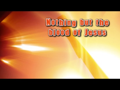 NOTHING BUT THE BLOOD WITH O THE BLOOD OF JESUS