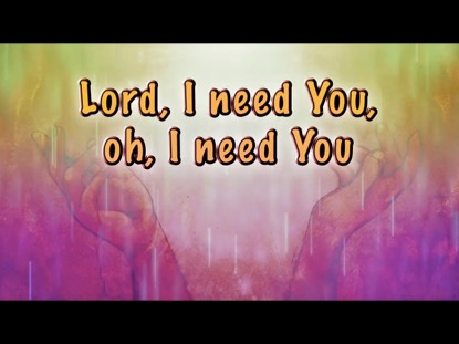 LORD I NEED YOU WITH I NEED THEE EVERY HOUR