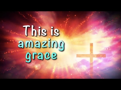 THIS IS AMAZING GRACE WITH AMAZING GRACE