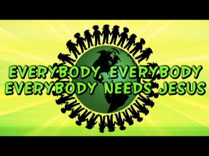 EVERYBODY NEEDS JESUS