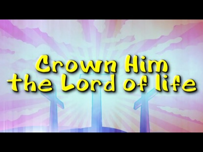 CROWN HIM (MAJESTY) WITH CROWN HIM WITH MANY CROWNS