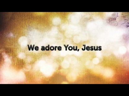 WE ADORE YOU JESUS