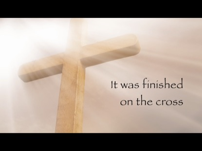 IT WAS FINISHED ON THE CROSS