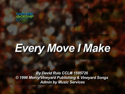 EVERY MOVE I MAKE