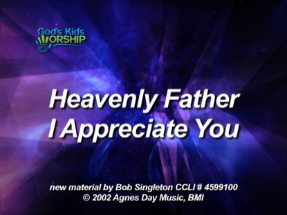 HEAVENLY FATHER, I APPRECIATE YOU