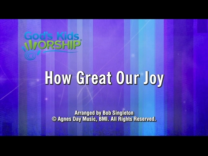 HOW GREAT OUR JOY