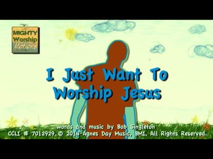 I JUST WANT TO WORSHIP JESUS