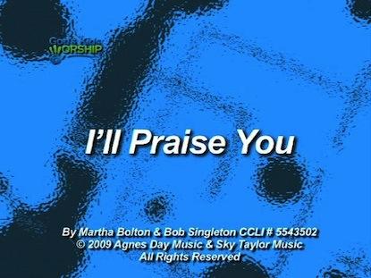 I'LL PRAISE YOU