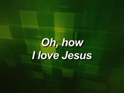 O HOW I LOVE JESUS