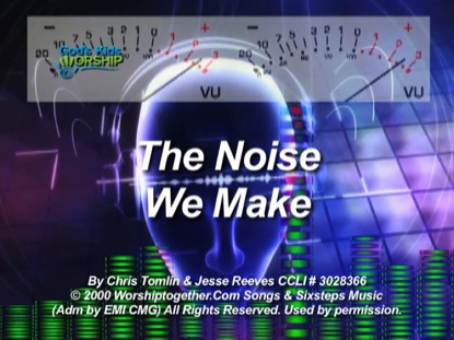 THE NOISE WE MAKE