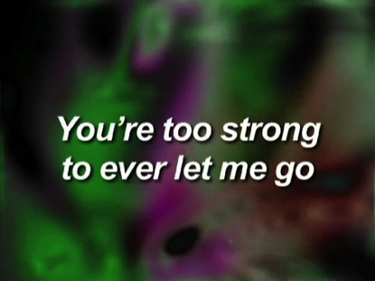 TOO STRONG TO EVER LET ME GO