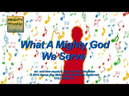 WHAT A MIGHTY GOD WE SERVE (WORSHIP MOTIONS)