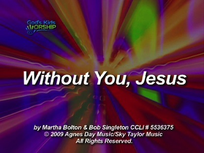 WITHOUT YOU JESUS