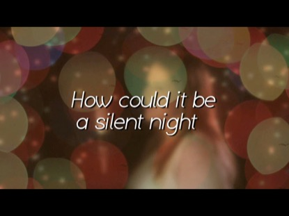 HOW COULD IT BE A SILENT NIGHT?