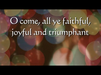 O COME ALL YE FAITHFUL (PRAISE HIS NAME)