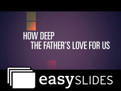 HOW DEEP THE FATHER'S LOVE (EASYSLIDES)