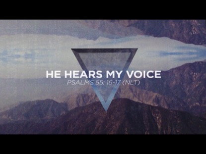 HE HEARS MY VOICE