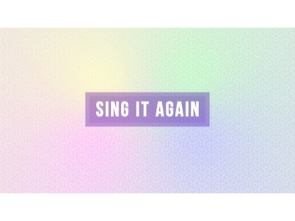 SING IT AGAIN