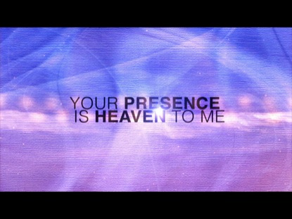 YOUR PRESENCE IS HEAVEN