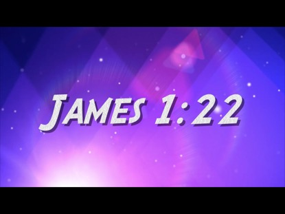 JAMES 1:22 (INCLUDES HAND MOTIONS)