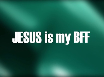 JESUS IS MY BFF