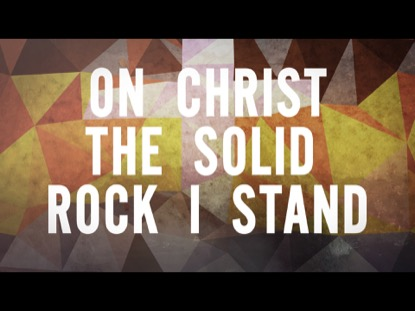 ON CHRIST THE SOLID ROCK