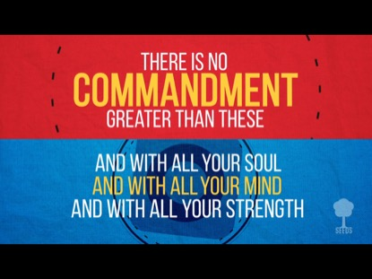 GREATEST COMMANDMENT (MARK 12:30-31)