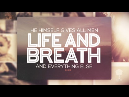 LIFE AND BREATH (ACTS 17:24-25)