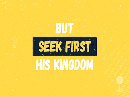 SEEK FIRST (MATTHEW 6:31-34)