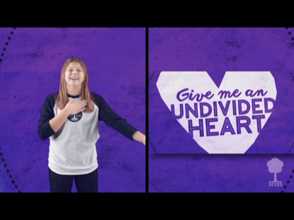 UNDIVIDED HEART (PSALM 136): HAND MOTIONS